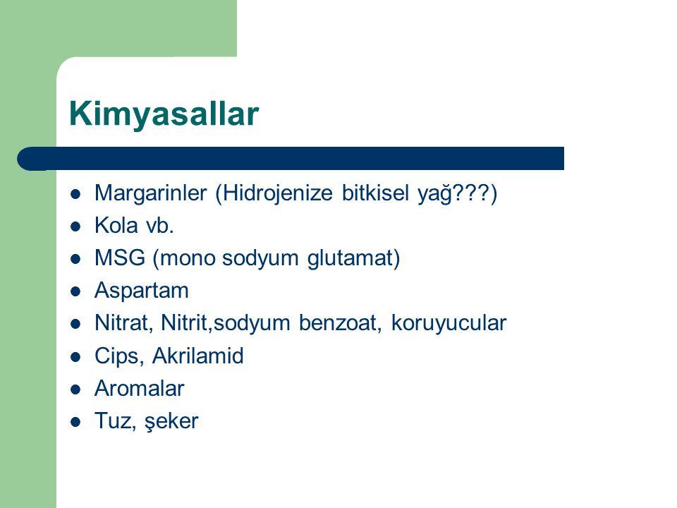 Kimyasallar Margarinler (Hidrojenize bitkisel yağ???) Kola vb.