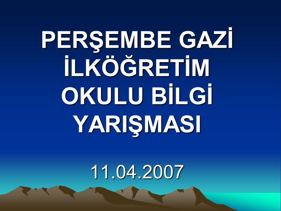 PERŞEMBE GAZİ İLKÖĞRETİM OKULU BİLGİ YARIŞMASI 11.04.2007