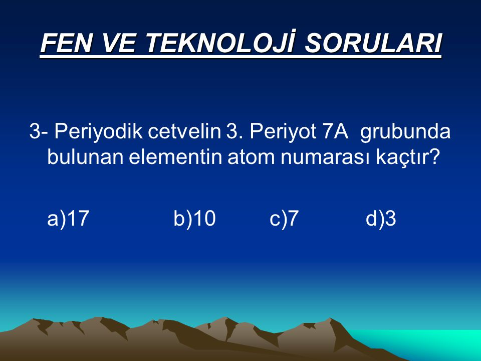 FEN VE TEKNOLOJİ SORULARI 3- Periyodik cetvelin 3.