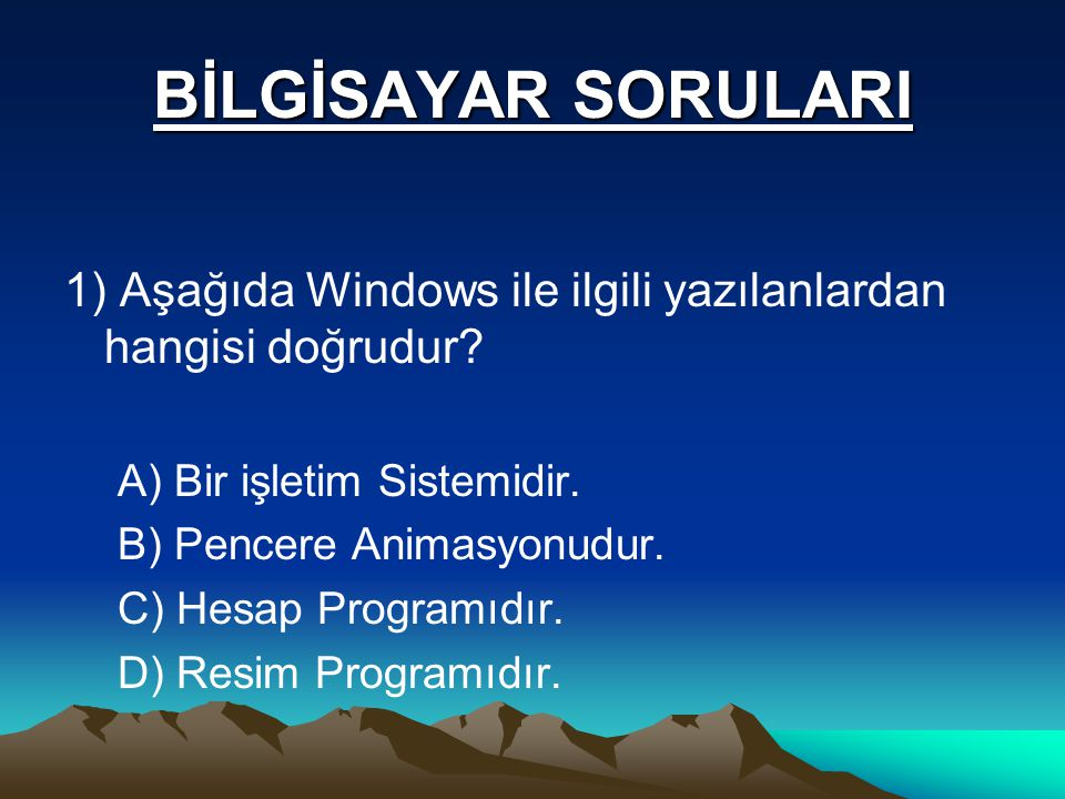 BİLGİSAYAR SORULARI 1) Aşağıda Windows ile ilgili yazılanlardan hangisi doğrudur.