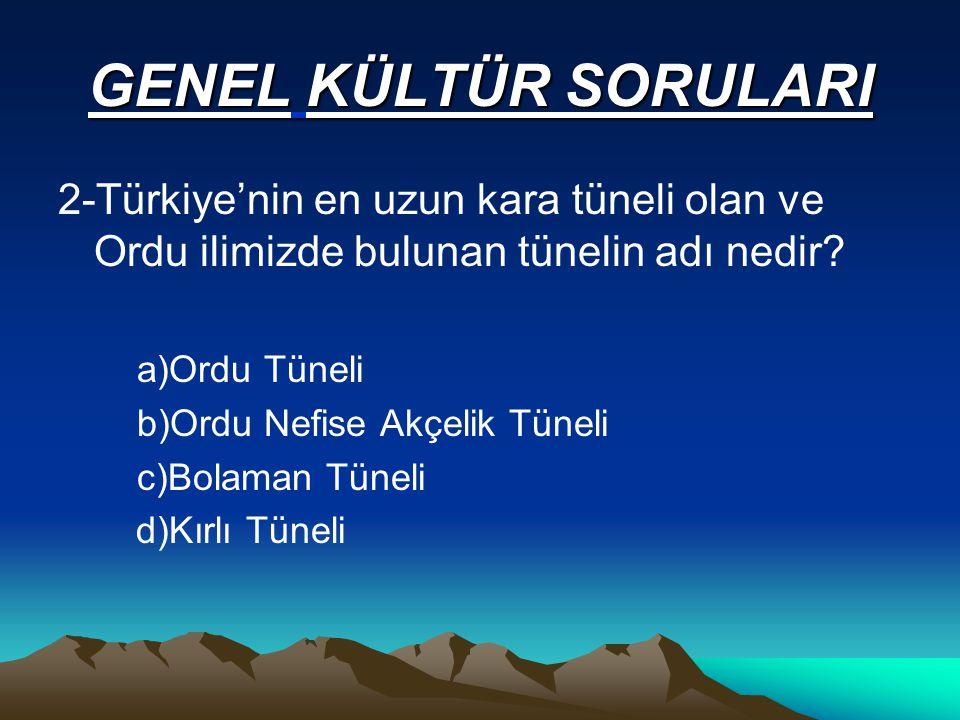 GENEL KÜLTÜR SORULARI 2-Türkiye'nin en uzun kara tüneli olan ve Ordu ilimizde bulunan tünelin adı nedir.
