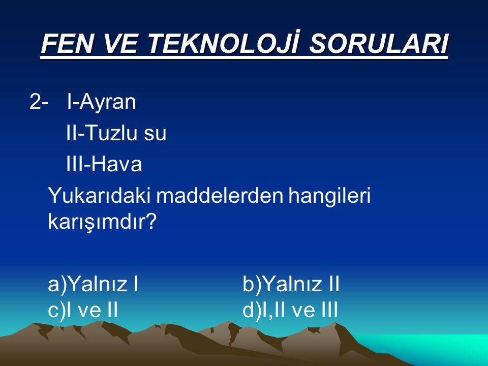 FEN VE TEKNOLOJİ SORULARI 2- I-Ayran II-Tuzlu su III-Hava Yukarıdaki maddelerden hangileri karışımdır.