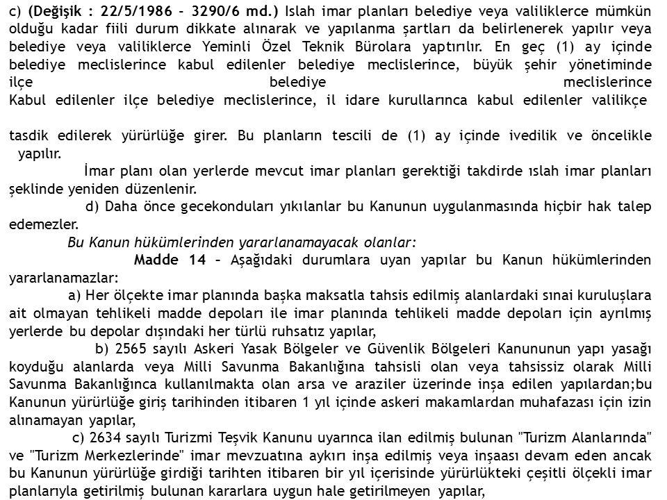 c) (Değişik : 22/5/1986 - 3290/6 md.) Islah imar planları belediye veya valiliklerce mümkün olduğu kadar fiili durum dikkate alınarak ve yapılanma şar