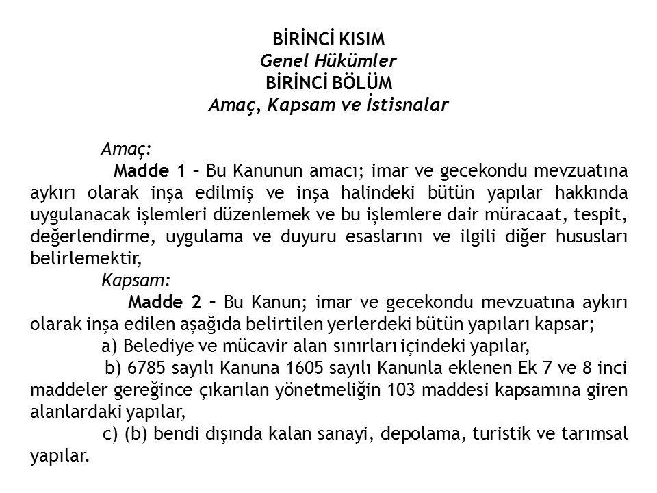 İstisnalar: Madde 3 – İstanbul ve Çanakkale (Özel kanun çıkarılıncaya kadar) Boğazları ile 2863 sayılı Kültür ve Tabiat Varlıklarını Koruma Kanunu uyarınca belirlenmiş ve belirlenecek yerlerde, Askeri Yasak Bölgeleri ve Güvenlik Bölgelerinde, Türk Silahlı Kuvvetlerine ait harekat, eğitim ve savunma amaçlı yapılarda bu Kanun hükümleri uygulanmaz.