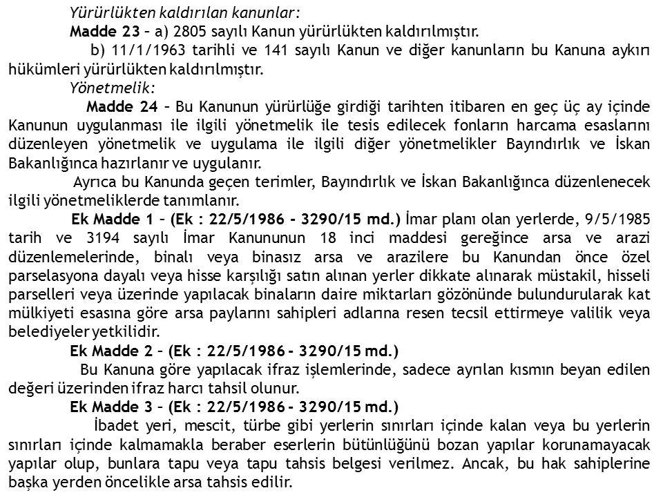Yürürlükten kaldırılan kanunlar: Madde 23 – a) 2805 sayılı Kanun yürürlükten kaldırılmıştır. b) 11/1/1963 tarihli ve 141 sayılı Kanun ve diğer kanunla