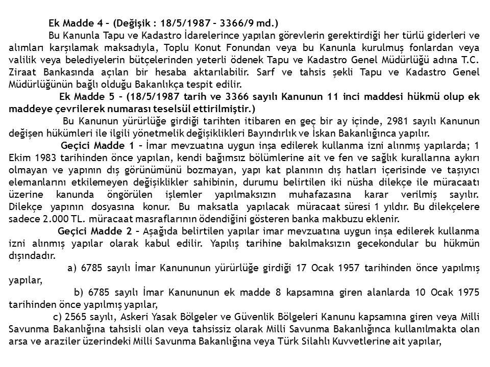 Ek Madde 4 – (Değişik : 18/5/1987 - 3366/9 md.) Bu Kanunla Tapu ve Kadastro İdarelerince yapılan görevlerin gerektirdiği her türlü giderleri ve alımla