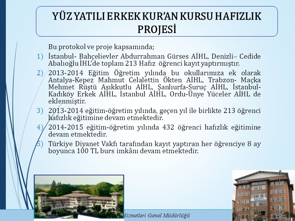Eğitim Hizmetleri Genel Müdürlüğü YÜZ YATILI ERKEK KUR'AN KURSU HAFIZLIK PROJESİ Bu protokol ve proje kapsamında; 1)İstanbul- Bahçelievler Abdurrahman