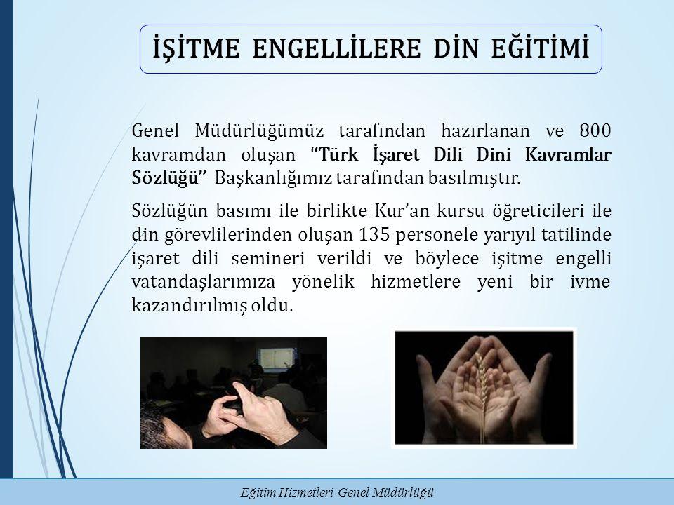 Eğitim Hizmetleri Genel Müdürlüğü İŞİTME ENGELLİLERE DİN EĞİTİMİ Genel Müdürlüğümüz tarafından hazırlanan ve 800 kavramdan oluşan ''Türk İşaret Dili D