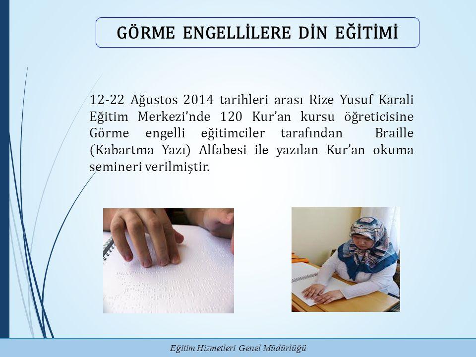 Eğitim Hizmetleri Genel Müdürlüğü GÖRME ENGELLİLERE DİN EĞİTİMİ 12-22 Ağustos 2014 tarihleri arası Rize Yusuf Karali Eğitim Merkezi'nde 120 Kur'an kur
