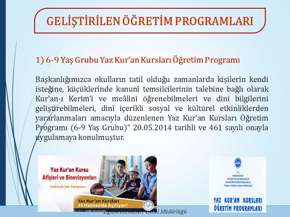 Eğitim Hizmetleri Genel Müdürlüğü 1) 6-9 Yaş Grubu Yaz Kur'an Kursları Öğretim Programı Başkanlığımızca okulların tatil olduğu zamanlarda kişilerin ke