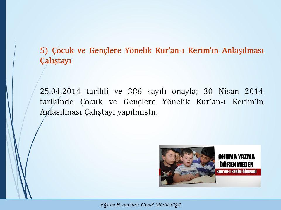 Eğitim Hizmetleri Genel Müdürlüğü 5) Çocuk ve Gençlere Yönelik Kur'an-ı Kerim'in Anlaşılması Çalıştayı 25.04.2014 tarihli ve 386 sayılı onayla; 30 Nis