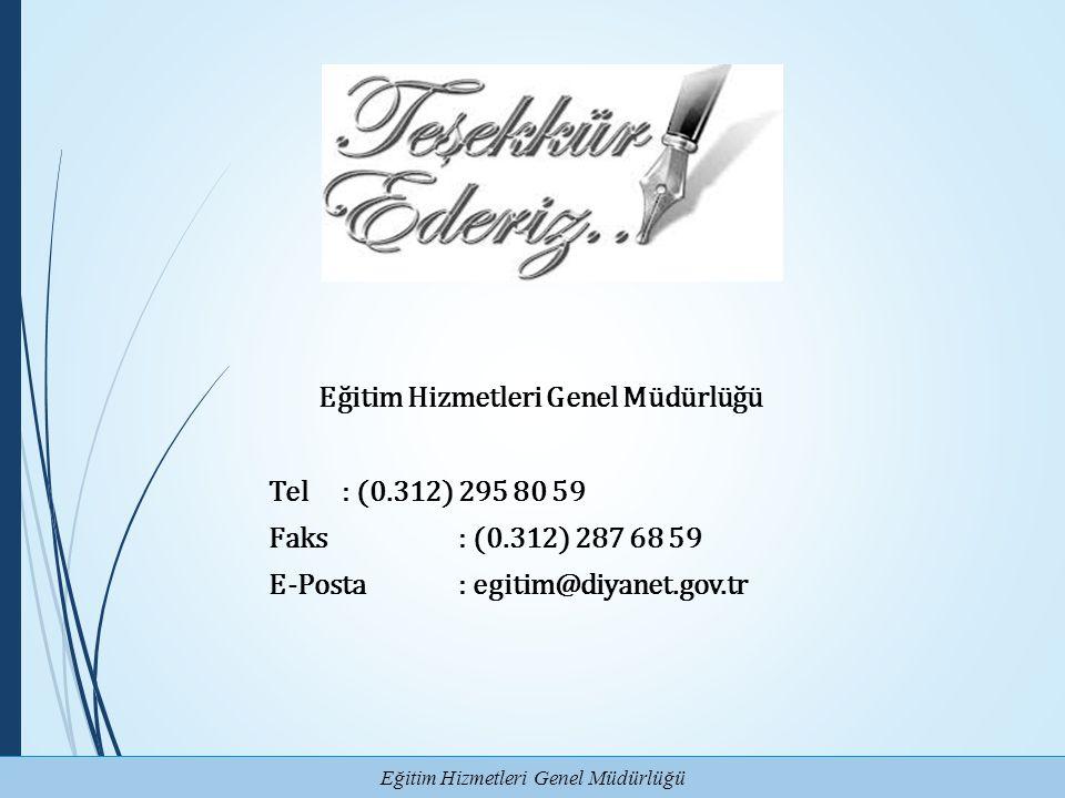 Eğitim Hizmetleri Genel Müdürlüğü Tel: (0.312) 295 80 59 Faks: (0.312) 287 68 59 E-Posta : egitim@diyanet.gov.tr