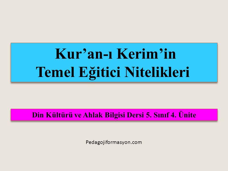 Kur'an-ı Kerim'in Temel Eğitici Nitelikleri Kur'an-ı Kerim'in Temel Eğitici Nitelikleri Din Kültürü ve Ahlak Bilgisi Dersi 5.