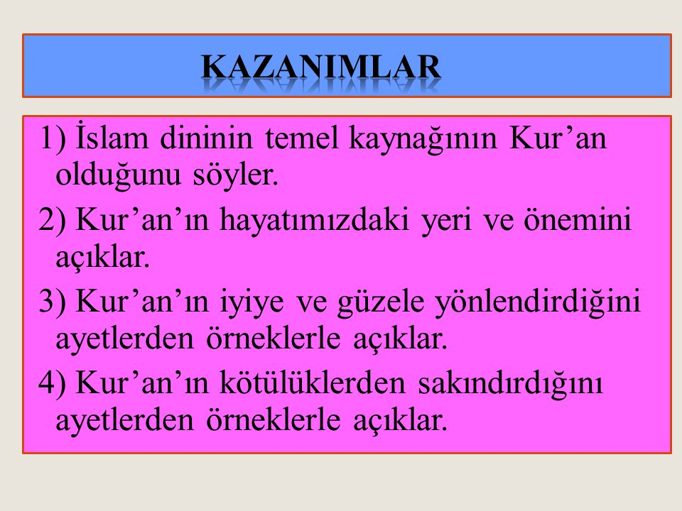 1) İslam dininin temel kaynağının Kur'an olduğunu söyler.