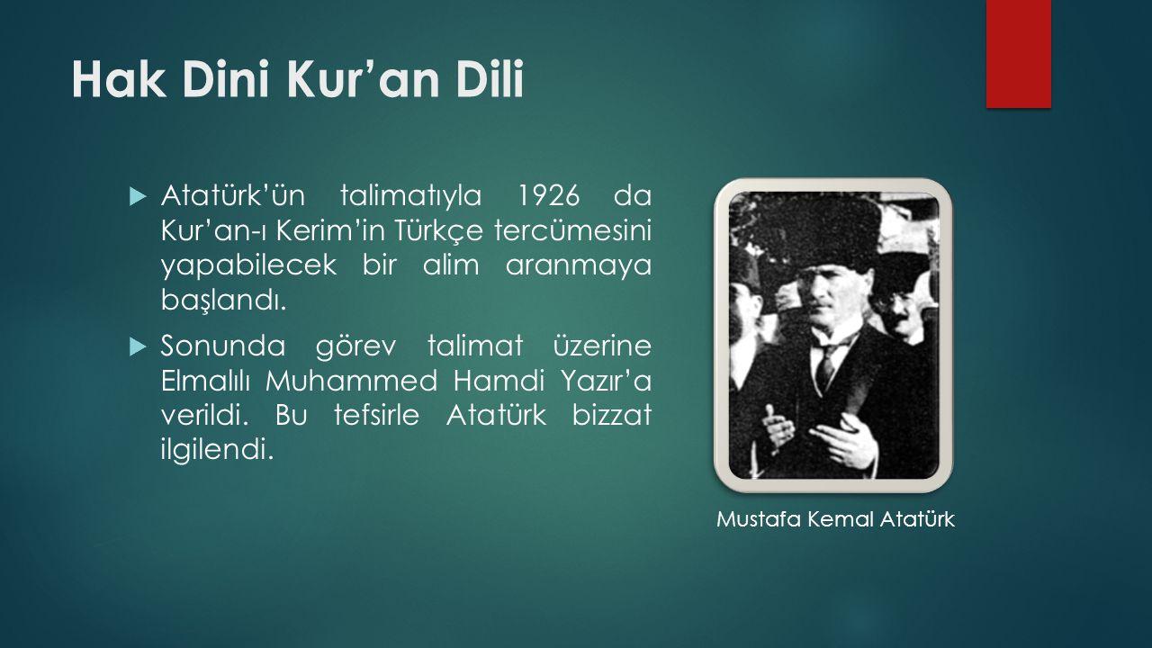 Hak Dini Kur'an Dili  Atatürk'ün talimatıyla 1926 da Kur'an-ı Kerim'in Türkçe tercümesini yapabilecek bir alim aranmaya başlandı.  Sonunda görev tal