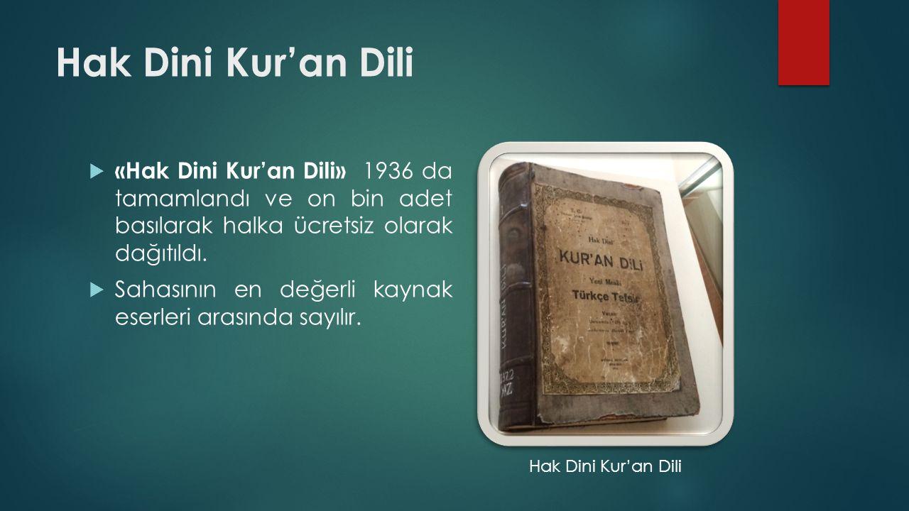 Hak Dini Kur'an Dili  «Hak Dini Kur'an Dili» 1936 da tamamlandı ve on bin adet basılarak halka ücretsiz olarak dağıtıldı.  Sahasının en değerli kayn
