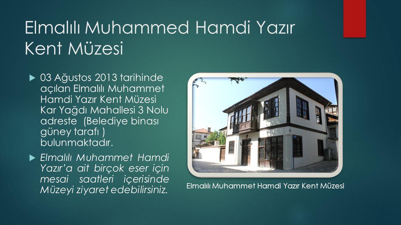Elmalılı Muhammed Hamdi Yazır Kent Müzesi  03 Ağustos 2013 tarihinde açılan Elmalılı Muhammet Hamdi Yazır Kent Müzesi Kar Yağdı Mahallesi 3 Nolu adre