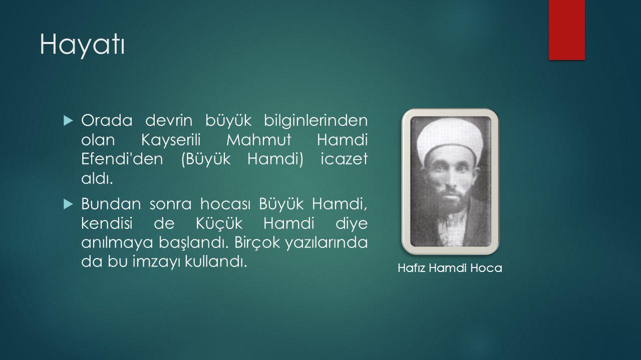 Hayatı  Orada devrin büyük bilginlerinden olan Kayserili Mahmut Hamdi Efendi'den (Büyük Hamdi) icazet aldı.  Bundan sonra hocası Büyük Hamdi, kendis