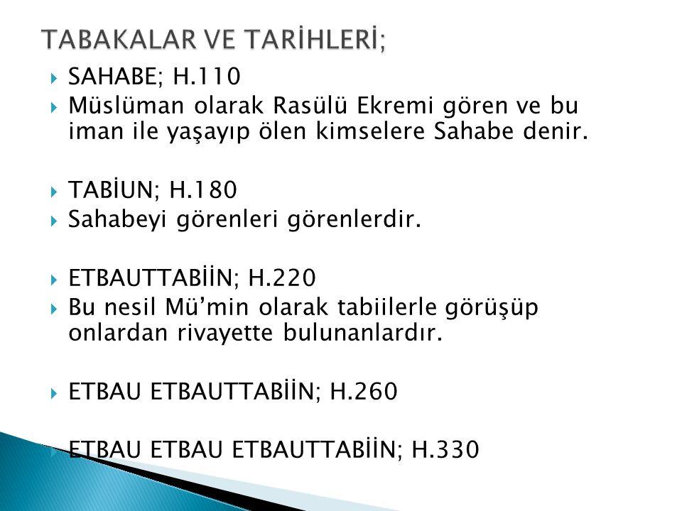  SAHABE; H.110  Müslüman olarak Rasülü Ekremi gören ve bu iman ile yaşayıp ölen kimselere Sahabe denir.  TABİUN; H.180  Sahabeyi görenleri görenle