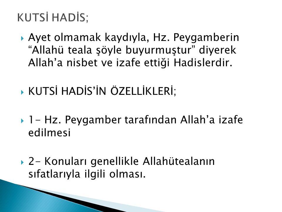 """ Ayet olmamak kaydıyla, Hz. Peygamberin """"Allahü teala şöyle buyurmuştur"""" diyerek Allah'a nisbet ve izafe ettiği Hadislerdir.  KUTSİ HADİS'İN ÖZELLİK"""