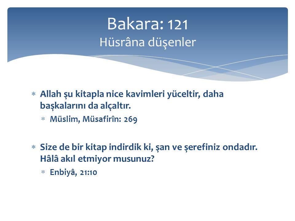  Allah şu kitapla nice kavimleri yüceltir, daha başkalarını da alçaltır.  Müslim, Müsafirîn: 269  Size de bir kitap indirdik ki, şan ve şerefiniz o