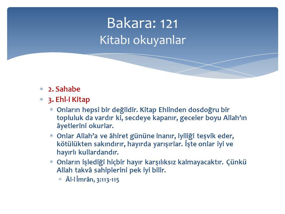  2. Sahabe  3. Ehl-i Kitap  Onların hepsi bir değildir. Kitap Ehlinden dosdoğru bir topluluk da vardır ki, secdeye kapanır, geceler boyu Allah'ın â