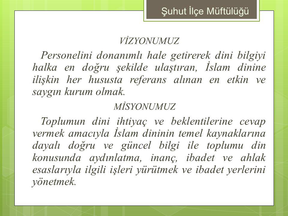 VİZYONUMUZ Personelini donanımlı hale getirerek dini bilgiyi halka en doğru şekilde ulaştıran, İslam dinine ilişkin her hususta referans alınan en etk