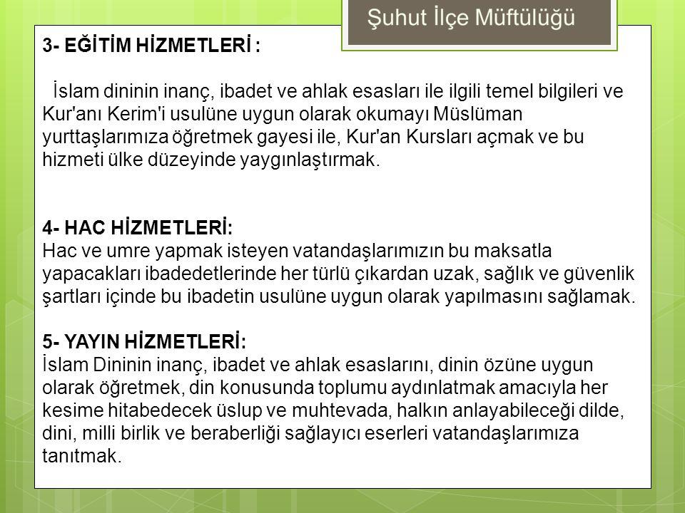 3- EĞİTİM HİZMETLERİ : İslam dininin inanç, ibadet ve ahlak esasları ile ilgili temel bilgileri ve Kur'anı Kerim'i usulüne uygun olarak okumayı Müslüm