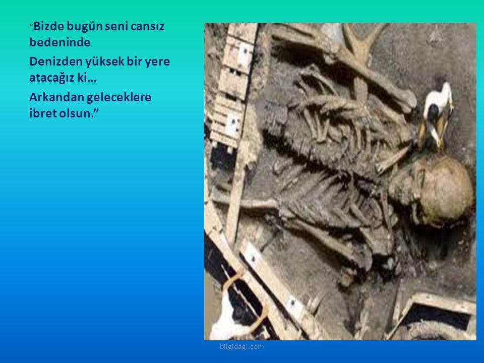 Bizde bugün seni cansız bedeninde Denizden yüksek bir yere atacağız ki… Arkandan geleceklere ibret olsun. bilgidagi.com