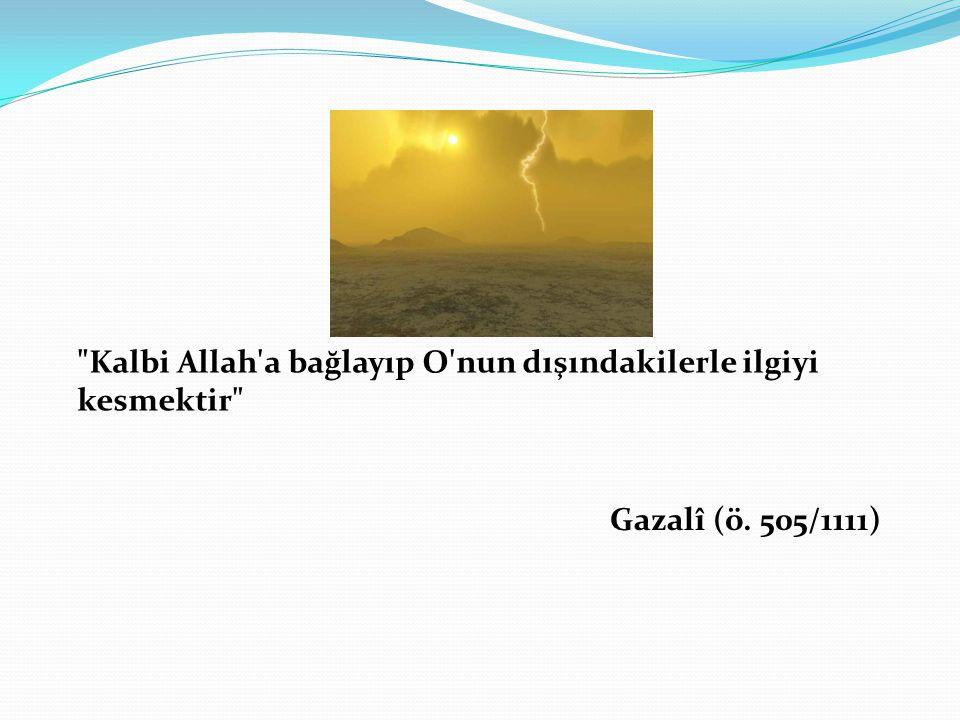 Kalbi Allah a bağlayıp O nun dışındakilerle ilgiyi kesmektir Gazalî (ö. 505/1111)