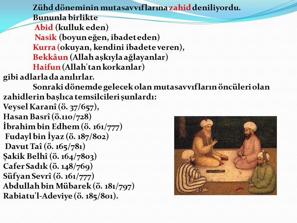 Zühd döneminin mutasavvıflarına zahid deniliyordu. Bununla birlikte Abid (kulluk eden) Nasik (boyun eğen, ibadet eden) Kurra (okuyan, kendini ibadete