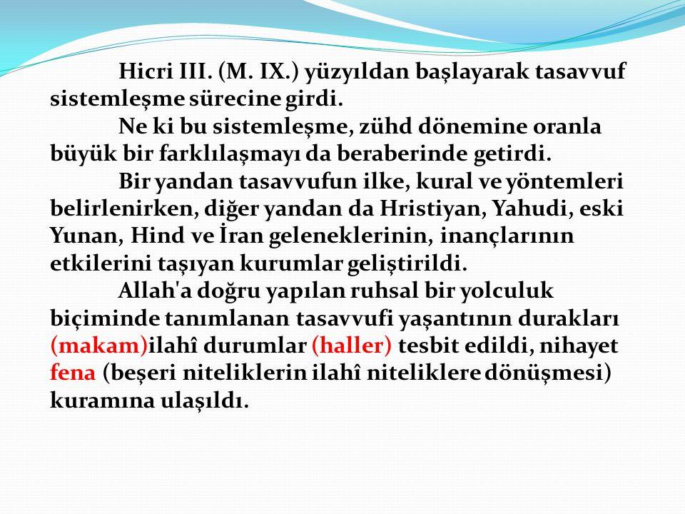 Hicri III. (M. IX.) yüzyıldan başlayarak tasavvuf sistemleşme sürecine girdi. Ne ki bu sistemleşme, zühd dönemine oranla büyük bir farklılaşmayı da be
