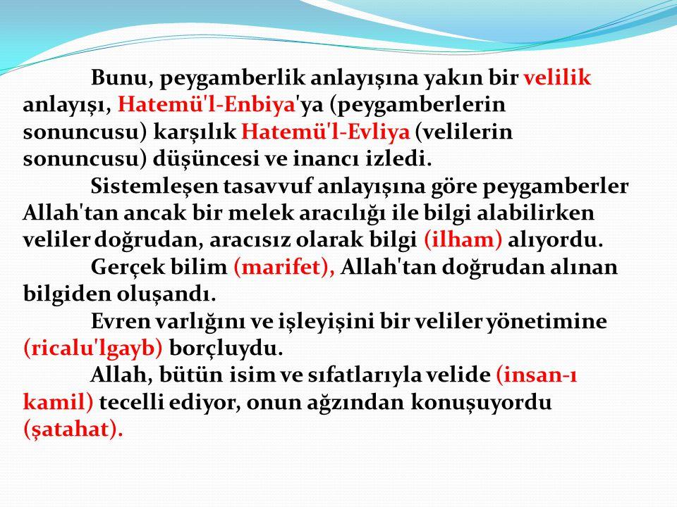 Bunu, peygamberlik anlayışına yakın bir velilik anlayışı, Hatemü'l-Enbiya'ya (peygamberlerin sonuncusu) karşılık Hatemü'l-Evliya (velilerin sonuncusu)