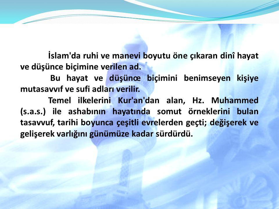 İslam'da ruhi ve manevi boyutu öne çıkaran dinî hayat ve düşünce biçimine verilen ad. Bu hayat ve düşünœ biçimini benimseyen kişiye mutasavvıf ve sufi