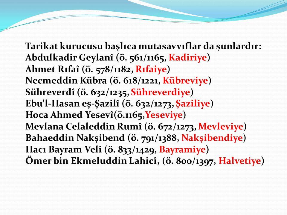 Tarikat kurucusu başlıca mutasavvıflar da şunlardır: Abdulkadir Geylanî (ö. 561/1165, Kadiriye) Ahmet Rıfaî (ö. 578/1182, Rıfaiye) Necmeddin Kübra (ö.