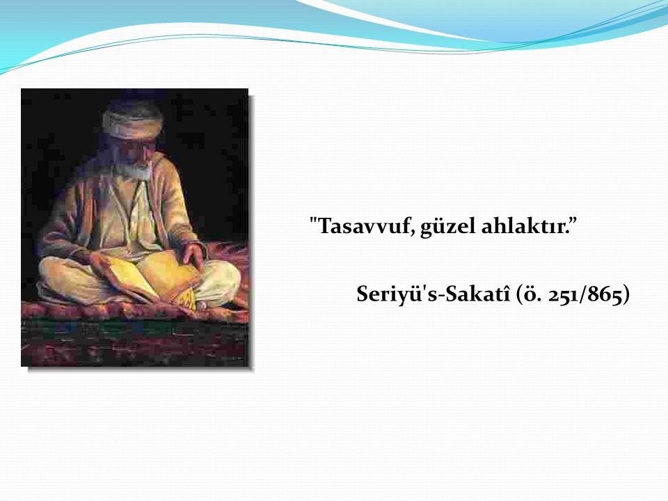 Tasavvuf, güzel ahlaktır. Seriyü s-Sakatî (ö. 251/865)