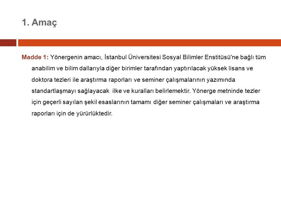 1. Amaç Madde 1: Yönergenin amacı, İstanbul Üniversitesi Sosyal Bilimler Enstitüsü'ne bağlı tüm anabilim ve bilim dallarıyla diğer birimler tarafından