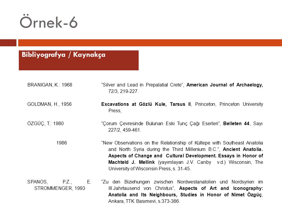 "Örnek-6 BRANIGAN, K.: 1968 ""Silver and Lead in Prepalatial Crete"", American Journal of Archaelogy, 72/3, 219-227. GOLDMAN, H., 1956 Excavations at Göz"