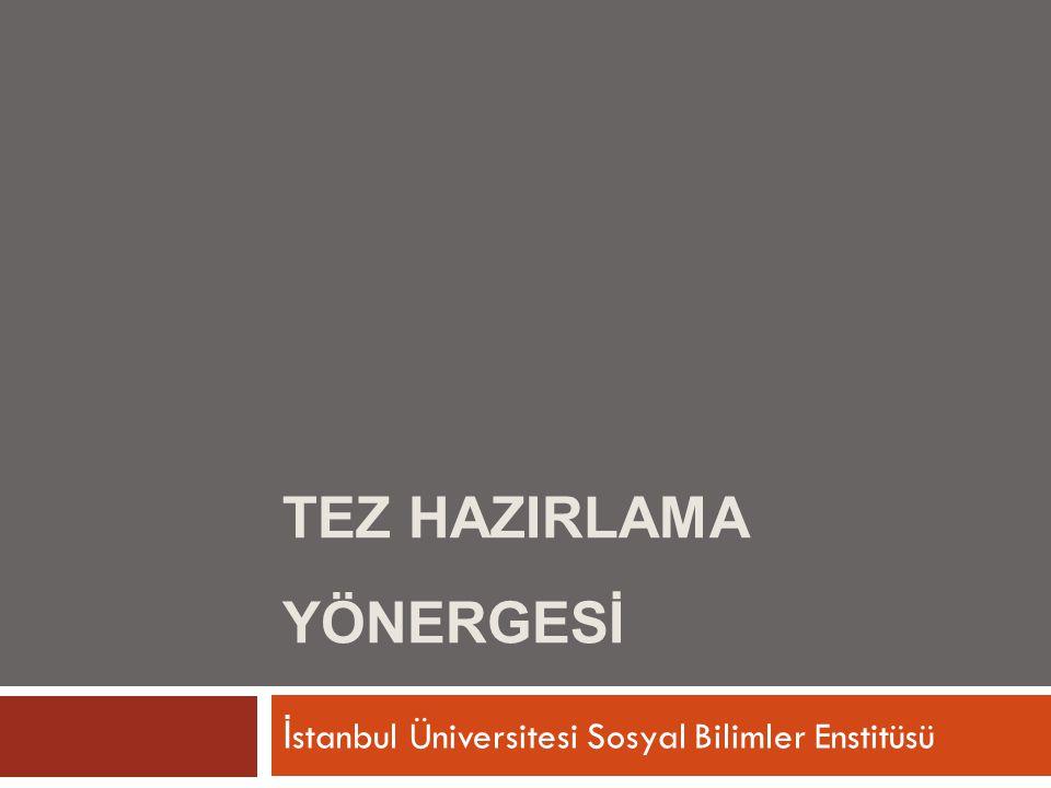 TEZ HAZIRLAMA YÖNERGESİ İ stanbul Üniversitesi Sosyal Bilimler Enstitüsü