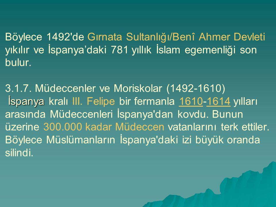 İspanya Böylece 1492'de Gırnata Sultanlığı/Benî Ahmer Devleti yıkılır ve İspanya'daki 781 yıllık İslam egemenliği son bulur. 3.1.7. Müdeccenler ve Mor