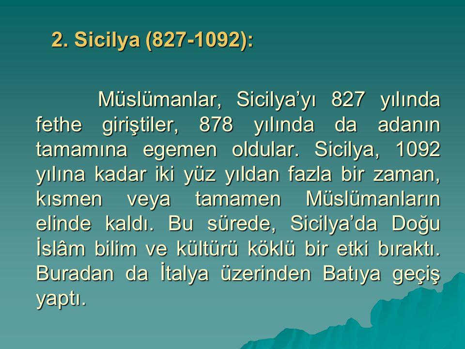 2. Sicilya (827-1092): Müslümanlar, Sicilya'yı 827 yılında fethe giriştiler, 878 yılında da adanın tamamına egemen oldular. Sicilya, 1092 yılına kadar