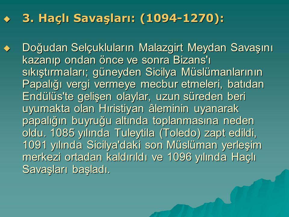  3. Haçlı Savaşları: (1094-1270):  Doğudan Selçukluların Malazgirt Meydan Savaşını kazanıp ondan önce ve sonra Bizans'ı sıkıştırmaları; güneyden Sic