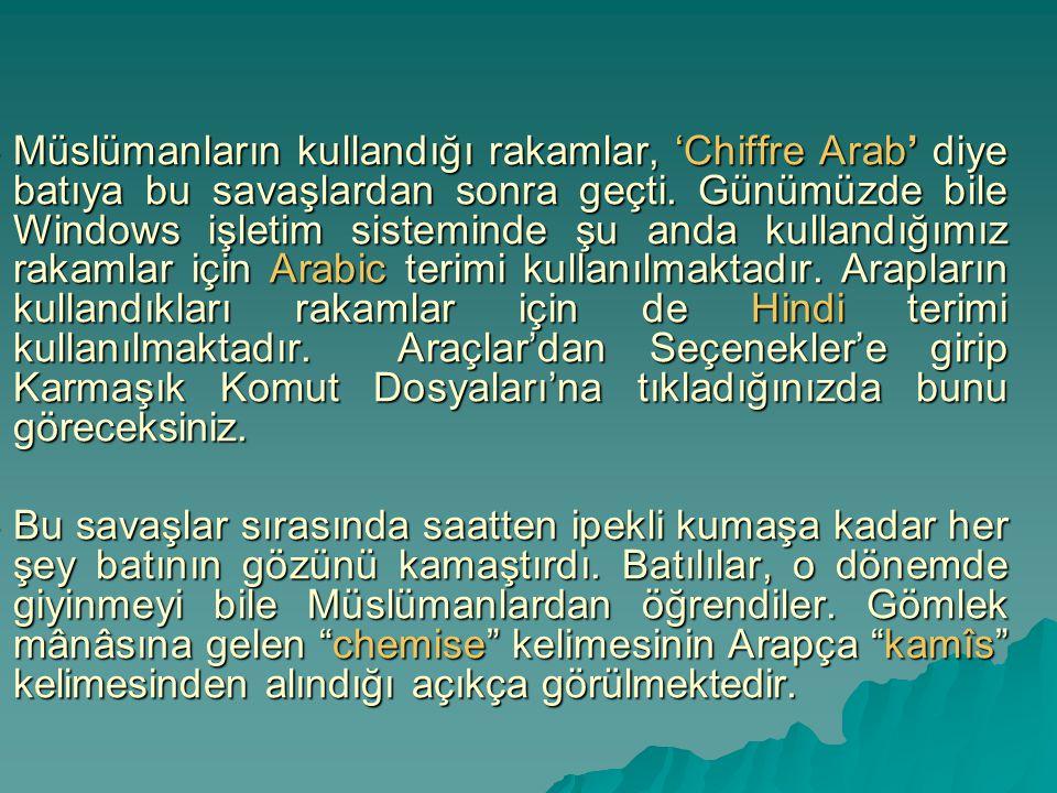  Müslümanların kullandığı rakamlar, 'Chiffre Arab' diye batıya bu savaşlardan sonra geçti. Günümüzde bile Windows işletim sisteminde şu anda kullandı