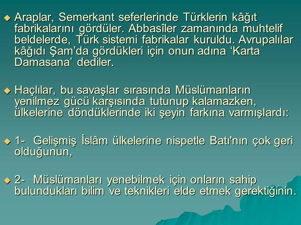  Araplar, Semerkant seferlerinde Türklerin kâğıt fabrikalarını gördüler. Abbasîler zamanında muhtelif beldelerde, Türk sistemi fabrikalar kuruldu. Av