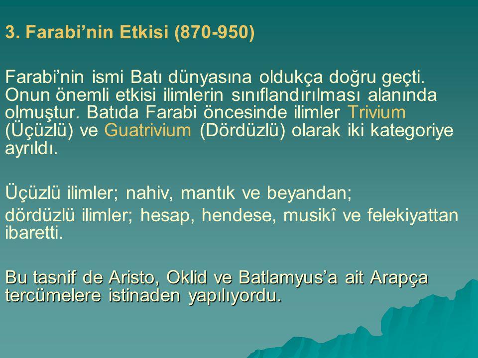 3. Farabi'nin Etkisi (870-950) Farabi'nin ismi Batı dünyasına oldukça doğru geçti. Onun önemli etkisi ilimlerin sınıflandırılması alanında olmuştur. B