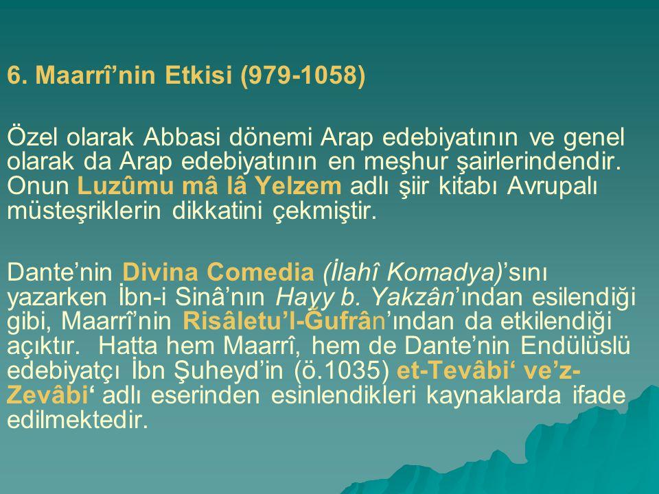 6. Maarrî'nin Etkisi (979-1058) Özel olarak Abbasi dönemi Arap edebiyatının ve genel olarak da Arap edebiyatının en meşhur şairlerindendir. Onun Luzûm