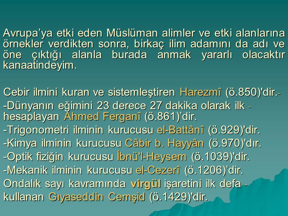 Avrupa'ya etki eden Müslüman alimler ve etki alanlarına örnekler verdikten sonra, birkaç ilim adamını da adı ve öne çıktığı alanla burada anmak yararl