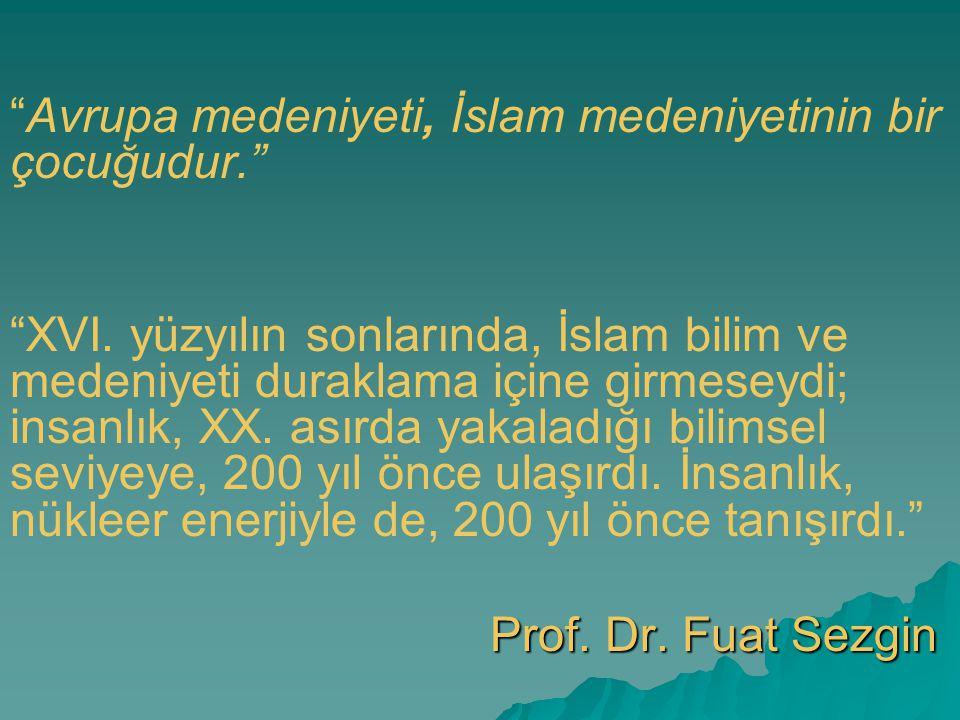"""""""Avrupa medeniyeti, İslam medeniyetinin bir çocuğudur."""" """"XVI. yüzyılın sonlarında, İslam bilim ve medeniyeti duraklama içine girmeseydi; insanlık, XX."""