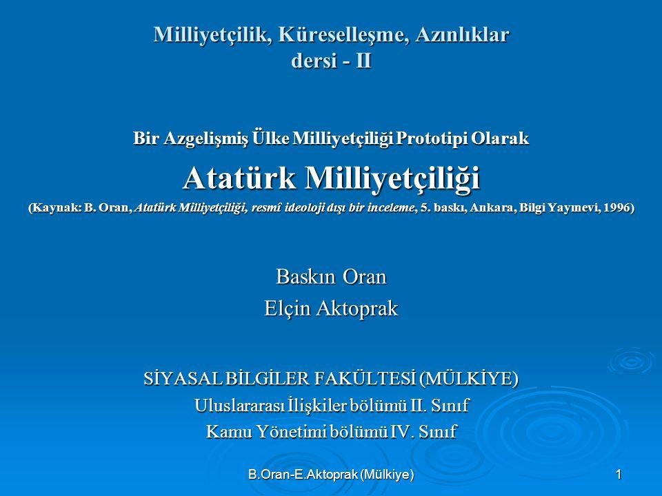B.Oran-E.Aktoprak (Mülkiye) 1 Milliyetçilik, Küreselleşme, Azınlıklar dersi - II Bir Azgelişmiş Ülke Milliyetçiliği Prototipi Olarak Atatürk Milliyetçiliği (Kaynak: B.