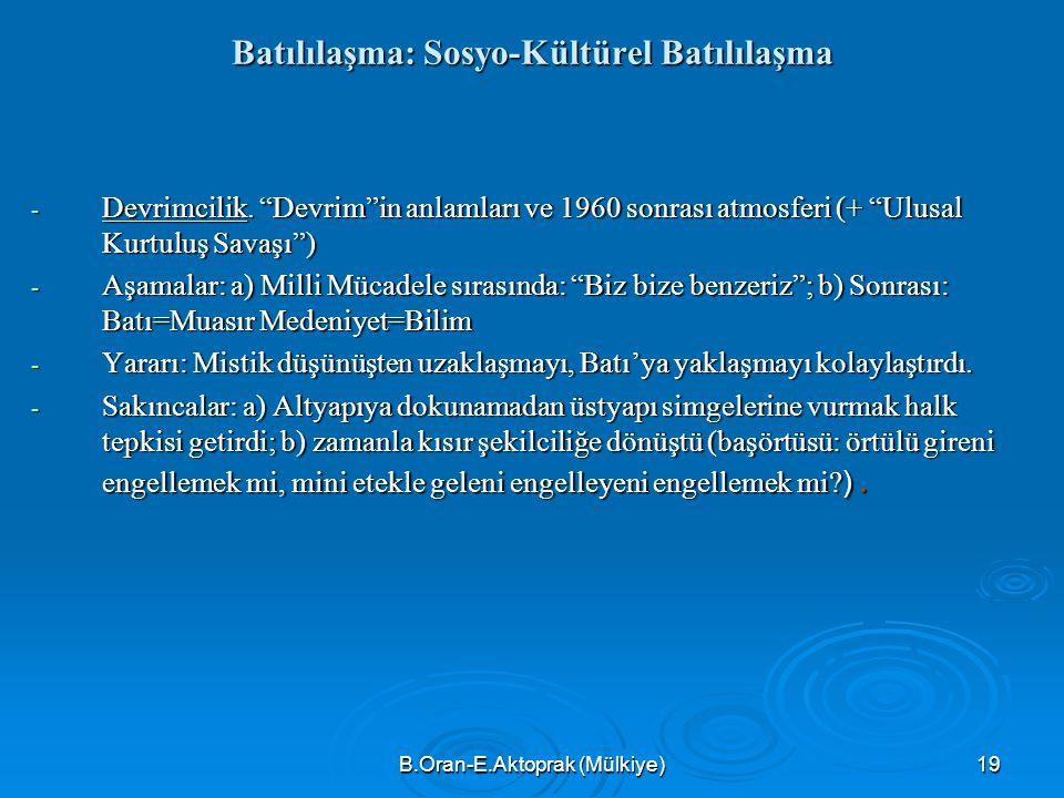 B.Oran-E.Aktoprak (Mülkiye)19 Batılılaşma: Sosyo-Kültürel Batılılaşma Batılılaşma: Sosyo-Kültürel Batılılaşma - Devrimcilik.